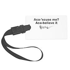 Aca-scuse me? Aca-believe it Luggage Tag