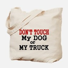 DONT TOUCH MY DOG OR MY TRUCK Tote Bag