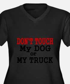 DONT TOUCH MY DOG OR MY TRUCK Plus Size T-Shirt