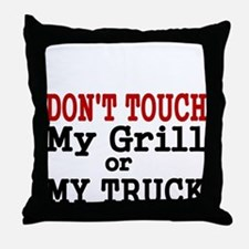 DONT TOUCH MY GRILL OR MY TRUCK Throw Pillow