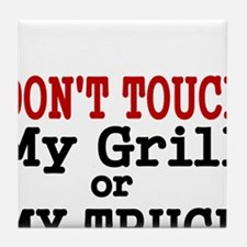 DONT TOUCH MY GRILL OR MY TRUCK Tile Coaster