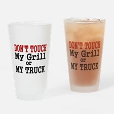 DONT TOUCH MY GRILL OR MY TRUCK Drinking Glass