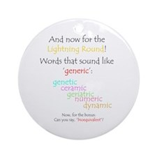 Can you say 'generic'? Ornament (Round)