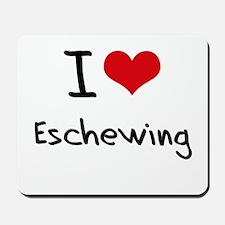 I love Eschewing Mousepad