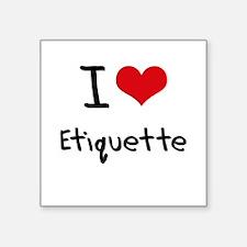I love Etiquette Sticker