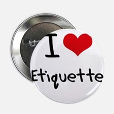 "I love Etiquette 2.25"" Button"