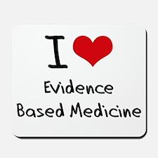 I love Evidence Based Medicine Mousepad
