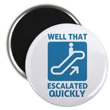 Escalated Quickly Magnet