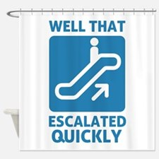 Escalated Quickly Shower Curtain