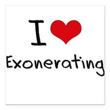 "I love Exonerating Square Car Magnet 3"" x 3"""
