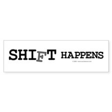 shift happens... Bumper Bumper Sticker