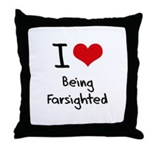 I Love Being Farsighted Throw Pillow