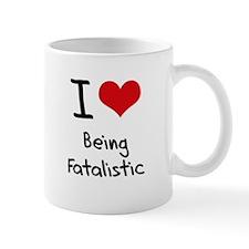 I Love Being Fatalistic Mug