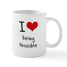 I Love Being Feasible Mug