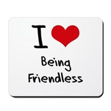 I Love Being Friendless Mousepad