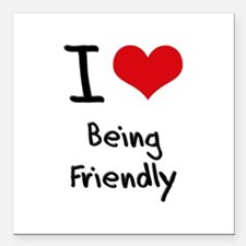 """I Love Being Friendly Square Car Magnet 3"""" x 3"""""""