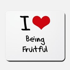 I Love Being Fruitful Mousepad
