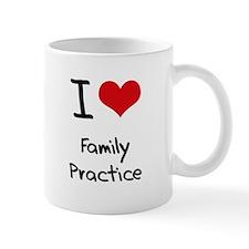 I Love Family Practice Mug