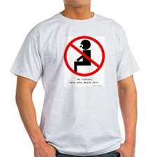 No Talking with Your Mouth Full Ash Grey T-Shirt