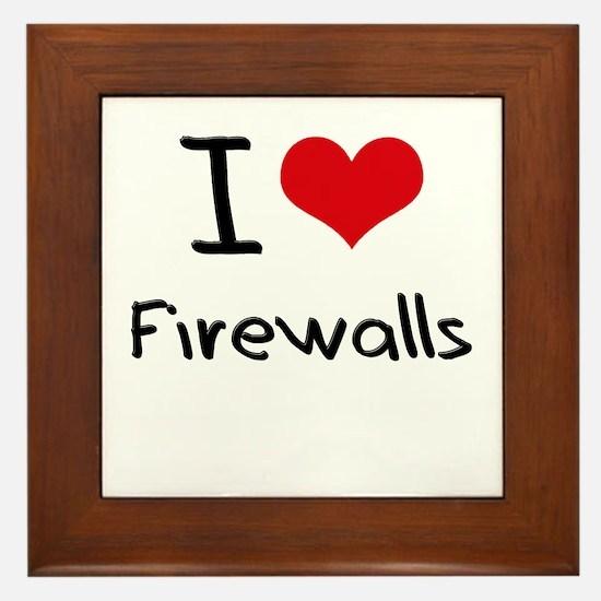 I Love Firewalls Framed Tile