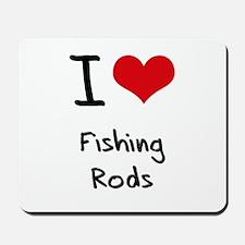 I Love Fishing Rods Mousepad