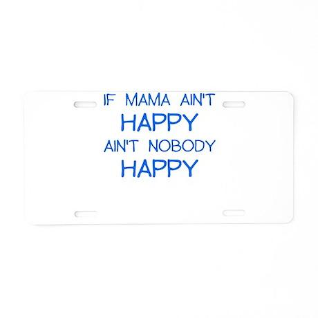 IF MAMA AINT HAPPY AINT NOBODY HAPPY Aluminum Lice
