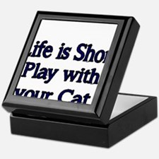 Life is Short. Play with your Cat. Keepsake Box