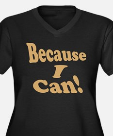 Because I Can Women's Plus Size V-Neck Dark T-Shir