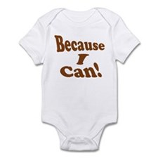 Because I Can Infant Bodysuit