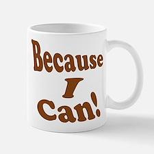 Because I Can Mug