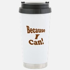 Because I Can Stainless Steel Travel Mug