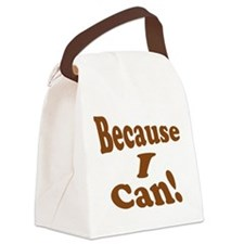 Because I Can Canvas Lunch Bag