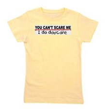 You Can't Scare Me...Daycare Girl's Tee