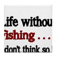 Life without Fishing...I dont think so! Tile Coast