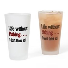 Life without Fishing...I dont think so! Drinking G