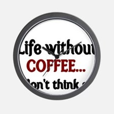 Life without Coffee..I dont think so Wall Clock