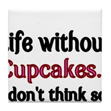 Life without Cupcakes...I dont think so. Tile Coas