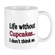 Life without Cupcakes...I dont think so. Small Mugs