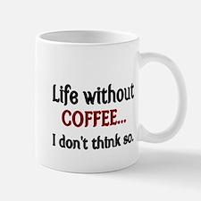 Life without Coffee...I dont think so. Mug
