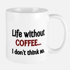 Life without Coffee...I dont think so. Small Small Mug