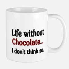 Life without Chocolate...I dont think so. Mug