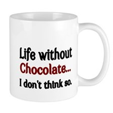 Life without Chocolate...I dont think so. Small Mug