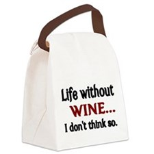 Life without WINE...I dont think so. Canvas Lunch