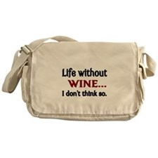 Life without WINE...I dont think so. Messenger Bag