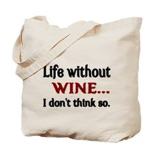 Life without WINE...I dont think so. Tote Bag