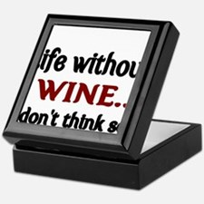 Life without WINE...I dont think so. Keepsake Box