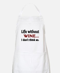 Life without WINE...I dont think so. Apron