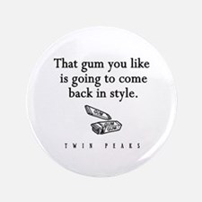 """That Gum You Like Twin Peaks Quote 3.5"""" Button"""