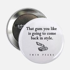 """That Gum You Like Twin Peaks Quote 2.25"""" Button"""