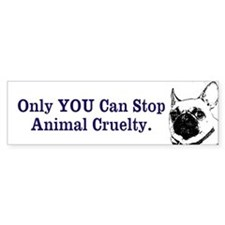 Only YOU Can Stop Animal Cruelty Bumper Bumper Sticker